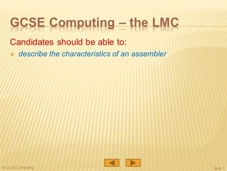 © GCSE Computing Candidates should be able to:  describe the characteristics of an assembler Slide 1.
