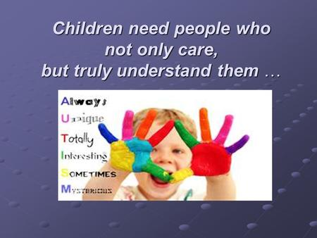 Children need people who not only care, but truly understand them …
