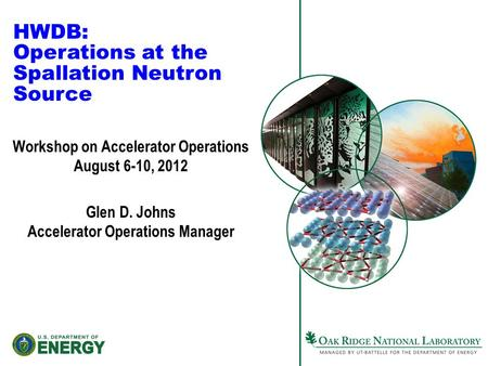 HWDB: Operations at the Spallation Neutron Source Workshop on Accelerator Operations August 6-10, 2012 Glen D. Johns Accelerator Operations Manager.