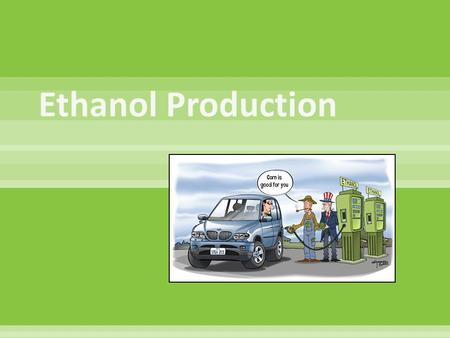  Ethanol is a renewable fuel produced as an alternative to fossil fuel such as diesel and petrol.  It is produced from the fermentation of glucose based.