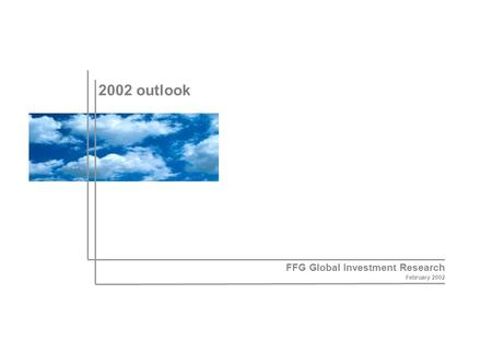 2002 outlook FFG Global Investment Research February 2002.