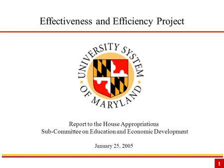1 Effectiveness and Efficiency Project Report to the House Appropriations Sub-Committee on Education and Economic Development January 25, 2005.