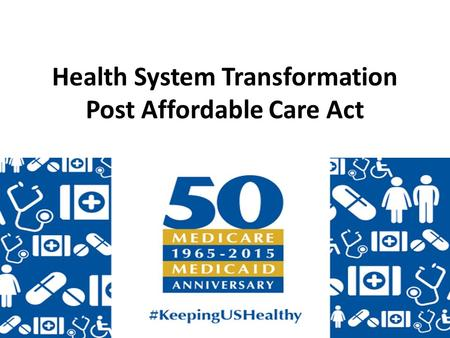 Health System Transformation Post Affordable Care Act.