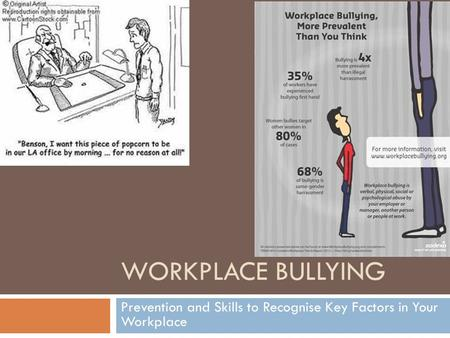 WORKPLACE BULLYING Prevention and Skills to Recognise Key Factors in Your Workplace.