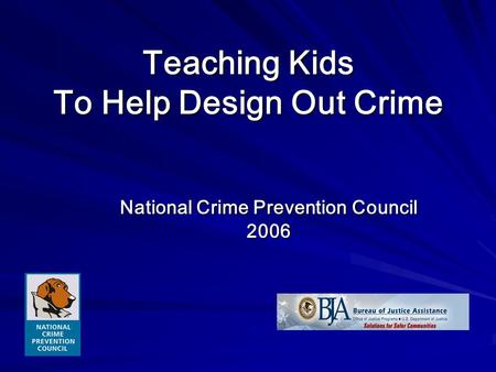 Teaching Kids To Help Design Out Crime National Crime Prevention Council 2006.