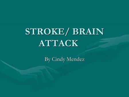 STROKE/ BRAIN ATTACK By Cindy Mendez. ~Interesting notes~ Brain attack is the most comon nervous system diseaseBrain attack is the most comon nervous.