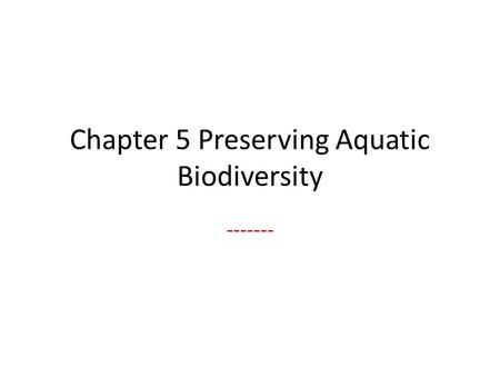 Chapter 5 Preserving Aquatic Biodiversity -------
