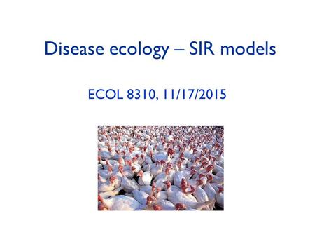 Disease ecology – SIR models ECOL 8310, 11/17/2015.