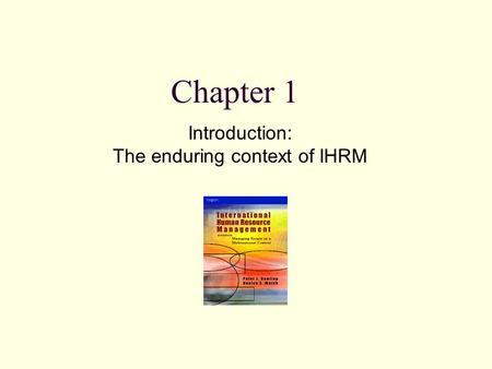 Chapter 1 Introduction: The enduring context of IHRM.