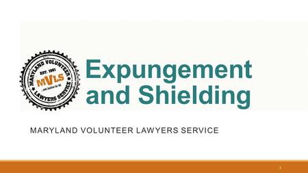 Expungement and Shielding MARYLAND VOLUNTEER LAWYERS SERVICE 1.