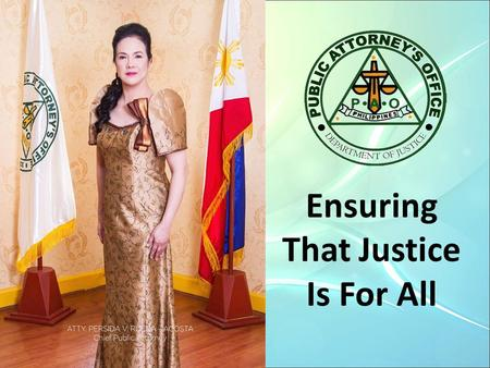 Ensuring That Justice Is For All. 2 By DR. PERSIDA V. RUEDA-ACOSTA Chief Public Attorney, Public Attorney's Office Doctor of Social Development, College.