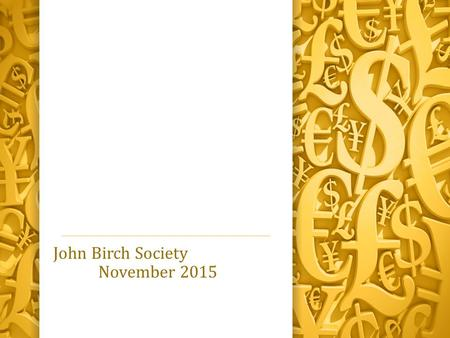 John Birch Society November 2015. Next generation of children 'will not know what money is' I submit to you, neither does the current generation or the.