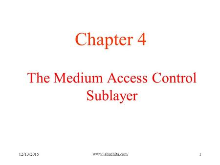 The Medium Access Control Sublayer Chapter 4 12/13/2015www.ishuchita.com1.