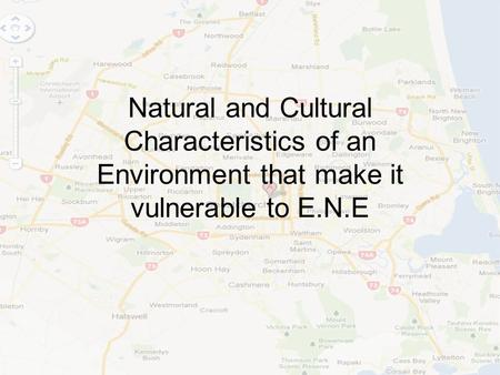 Natural and Cultural Characteristics of an Environment that make it vulnerable to E.N.E.