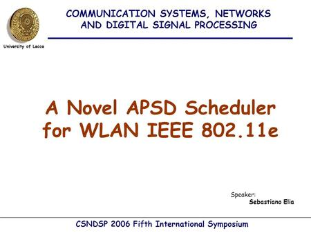 A Novel APSD Scheduler for WLAN IEEE 802.11e COMMUNICATION SYSTEMS, NETWORKS AND DIGITAL SIGNAL PROCESSING University of Lecce Speaker: Sebastiano Elia.