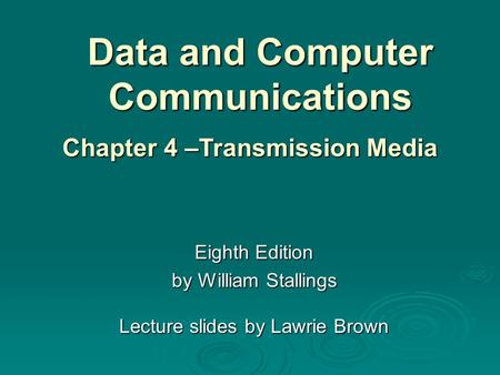 Data and Computer Communications Eighth Edition by William Stallings Lecture slides by Lawrie Brown Chapter 4 –Transmission Media.