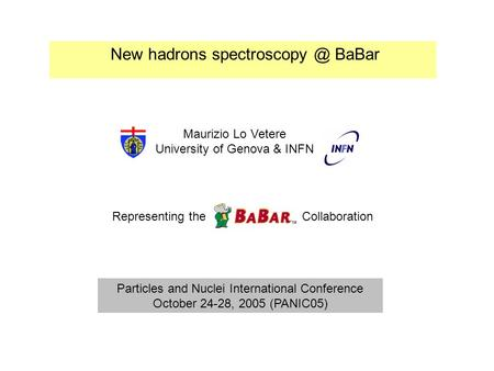 New hadrons BaBar Maurizio Lo Vetere University of Genova & INFN Representing the Collaboration Particles and Nuclei International Conference.