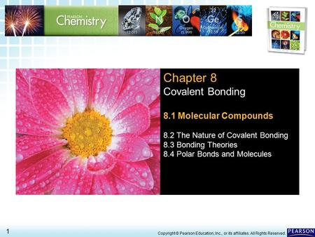 8.1 Molecular Compounds > 1 Copyright © Pearson Education, Inc., or its affiliates. All Rights Reserved. Chapter 8 Covalent Bonding 8.1 Molecular Compounds.