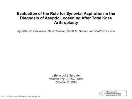 Evaluation of the Role for Synovial Aspiration in the Diagnosis of Aseptic Loosening After Total Knee Arthroplasty by Peter N. Chalmers, David Walton,