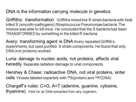 DNA is the information carrying molecule in genetics Griffiths: transformation Griffiths mixed live R strain bacteria with heat killed S (smooth=pathogenic)