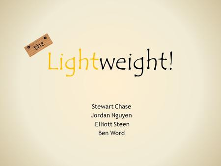 Lightweight! Stewart Chase Jordan Nguyen Elliott Steen Ben Word the.