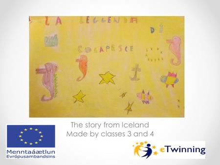 0 The story from Iceland Made by classes 3 and 4.