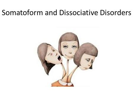 Somatoform and Dissociative Disorders. Somatoform Disorders Physical ailment has no apparent medical cause… Do people purposely produce their symptoms?