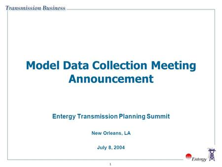 1 Model Data Collection Meeting Announcement Entergy Transmission Planning Summit New Orleans, LA July 8, 2004.