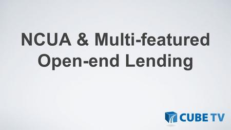 NCUA & Multi-featured Open-end Lending. NCUA Letter 12-FCU-02 Supervisory Letter - Supervision Considerations for Multi-Featured Lending Programs Multi-featured.