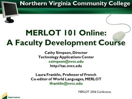 MERLOT 101 Online: A Faculty Development Course Cathy Simpson, Director Technology Applications Center  Laura Franklin,
