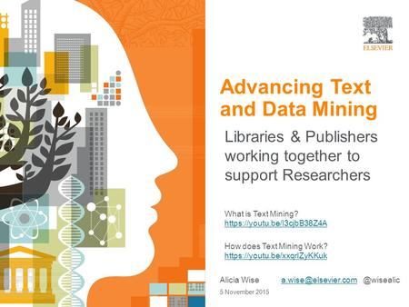 | 1 Open Access Advancing Text and Data Mining Libraries & Publishers working together to support Researchers What is Text Mining? https://youtu.be/I3cjbB38Z4A.