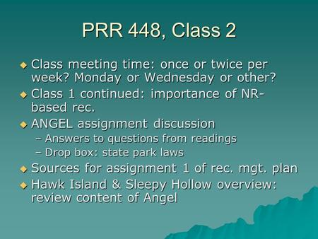 PRR 448, Class 2  Class meeting time: once or twice per week? Monday or Wednesday or other?  Class 1 continued: importance of NR- based rec.  ANGEL.