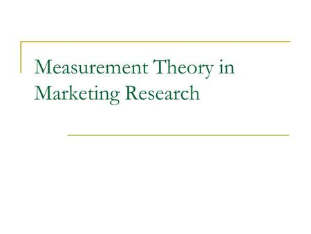 Measurement Theory in Marketing Research. Measurement What is measurement?  Assignment of numerals to objects to represent quantities of attributes Don't.