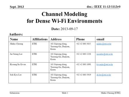 Doc.: IEEE 11-13/1113r0 Submission Sept. 2013 Minho Cheong (ETRI)Slide 1 Channel Modeling for Dense Wi-Fi Environments Date: 2013-09-17 Authors: NameAffiliationsAddressPhoneemail.