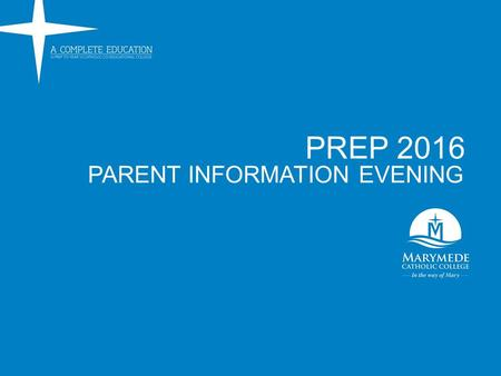 PARENT INFORMATION EVENING PREP 2016. WELCOME AND PRAYER 2016 Prep Parent Information Night.