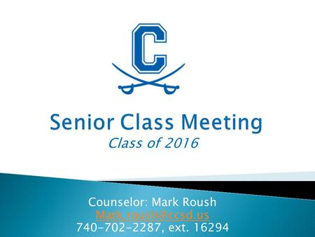 Class of 2016 Counselor: Mark Roush 740-702-2287, ext. 16294.
