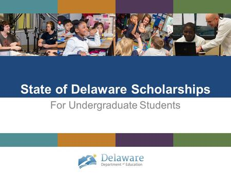 State of Delaware Scholarships For Undergraduate Students.
