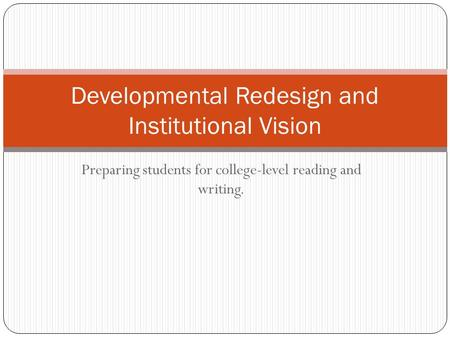 Preparing students for college-level reading and writing. Developmental Redesign and Institutional Vision.