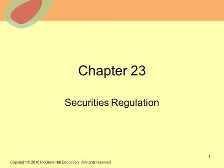 © 2013 The McGraw-Hill Companies, Inc. All rights reserved. Chapter 23 Securities Regulation 1 Copyright © 2016 McGraw-Hill Education. All rights reserved.