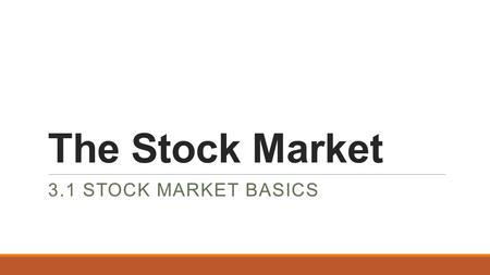 The Stock Market 3.1 STOCK MARKET BASICS. Objectives.