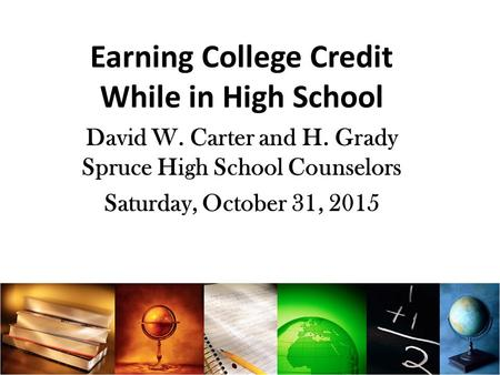 Earning College Credit While in High School David W. Carter and H. Grady Spruce High School Counselors Saturday, October 31, 2015.