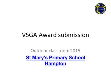 VSGA Award submission Outdoor classroom 2015 St Mary's Primary School Hampton.