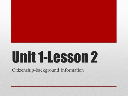 Unit 1-Lesson 2 Citizenship-background information.
