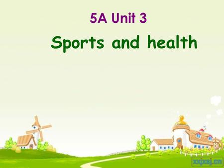 5A Unit 3 Sports and health. Sing and Chant My best friend You are my friend, my very best friend. You make me happy When I am sad. We laugh together,