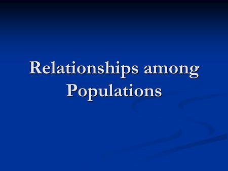 Relationships among Populations. Before watching the video, take time to read over all the questions in the activity page Before watching the video, take.