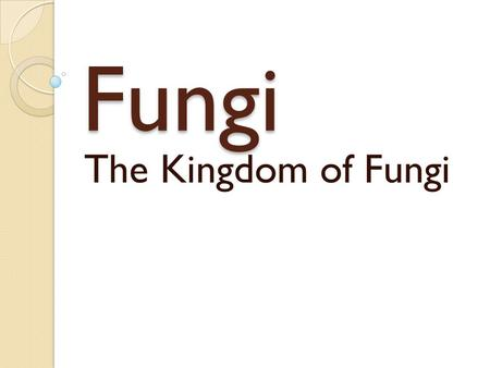 Fungi The Kingdom of Fungi. What are Fungi? Eukaryotic heterotrophs Cell walls made of chitin Most multicelluar ◦ Except yeast Absorb nutrients from decaying.