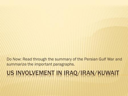Do Now: Read through the summary of the Persian Gulf War and summarize the important paragraphs.