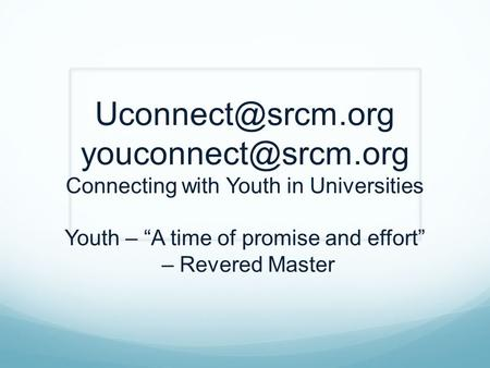"Connecting with Youth in Universities Youth – ""A time of promise and effort"" – Revered Master."