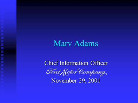 Marv Adams Chief Information Officer November 29, 2001.