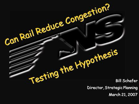 Testing the Hypothesis Bill Schafer Director, Strategic Planning March 21, 2007 Can Rail Reduce Congestion?